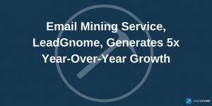 Email Mining Service LeadGnome Generates 5x Year Over Year Growth