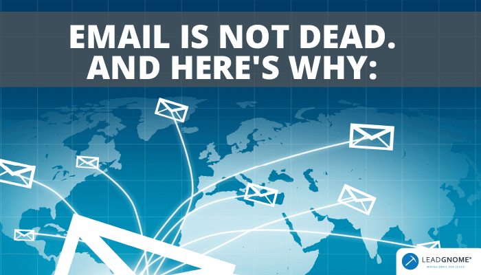 Email Is Not Dead. And Here's Why: