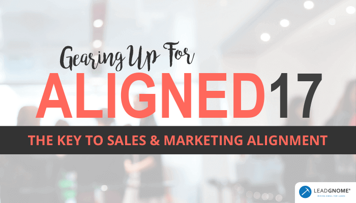 Gearing Up For Aligned17: The Key To Sales & Marketing Alignment