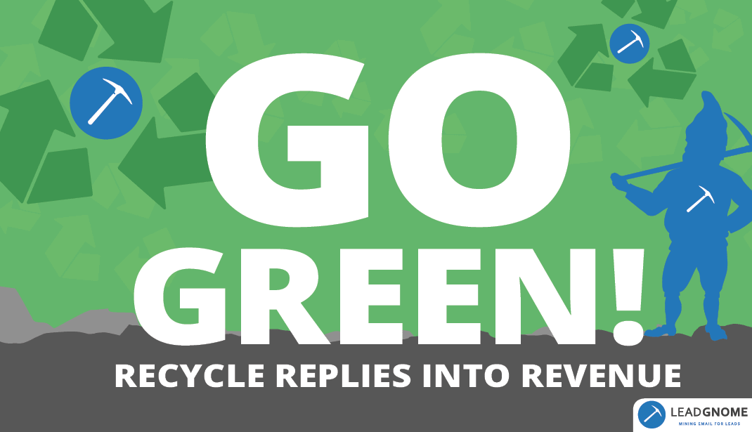 Go Green - Recycle Reply Emails Into Revenue