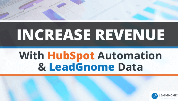 Increase Revenue With HubSpot Automation & LeadGnome Data