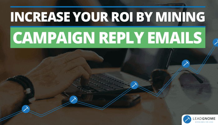 Increase Your ROI By Mining Campaign Reply Emails