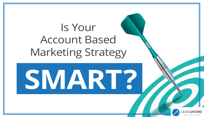 Is Your Account Based Marketing SMART?