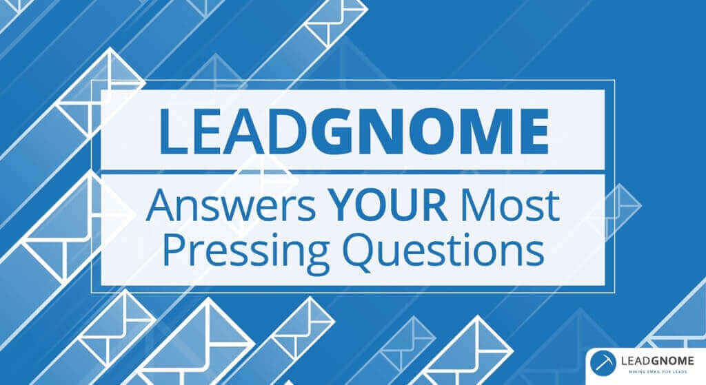 LeadGnome Answers YOUR Most Pressing Questions
