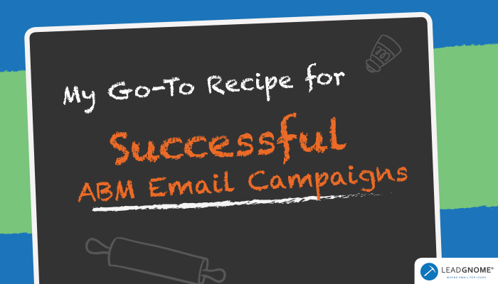 My Go-To Recipe For Successful ABM Email Campaigns