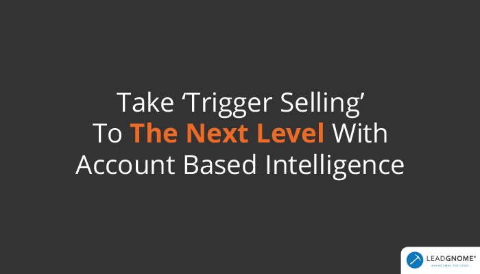 Take 'Trigger Selling' To The Next Level With Account Based Intelligence