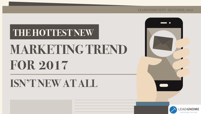 The Hottest New Marketing Trend For 2017 Isn't New At All
