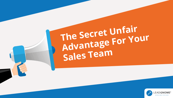 The Secret Unfair Advantage For Your Sales Team