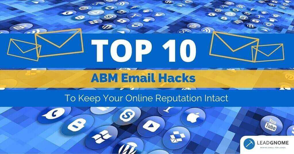 Top 10 ABM Email Hacks To Keep Your Online Reputation Intact