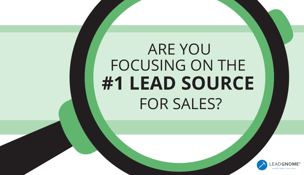 Are You Focusing On The #1 Lead Source For Sales?