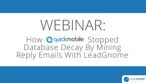Webinar - How Quickmobile Stopped Database Decay By Mining Reply Emails With LeadGnome