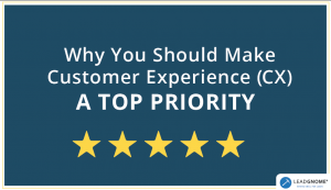 Why You Should Make Customer Experience (CX) A Top Priority