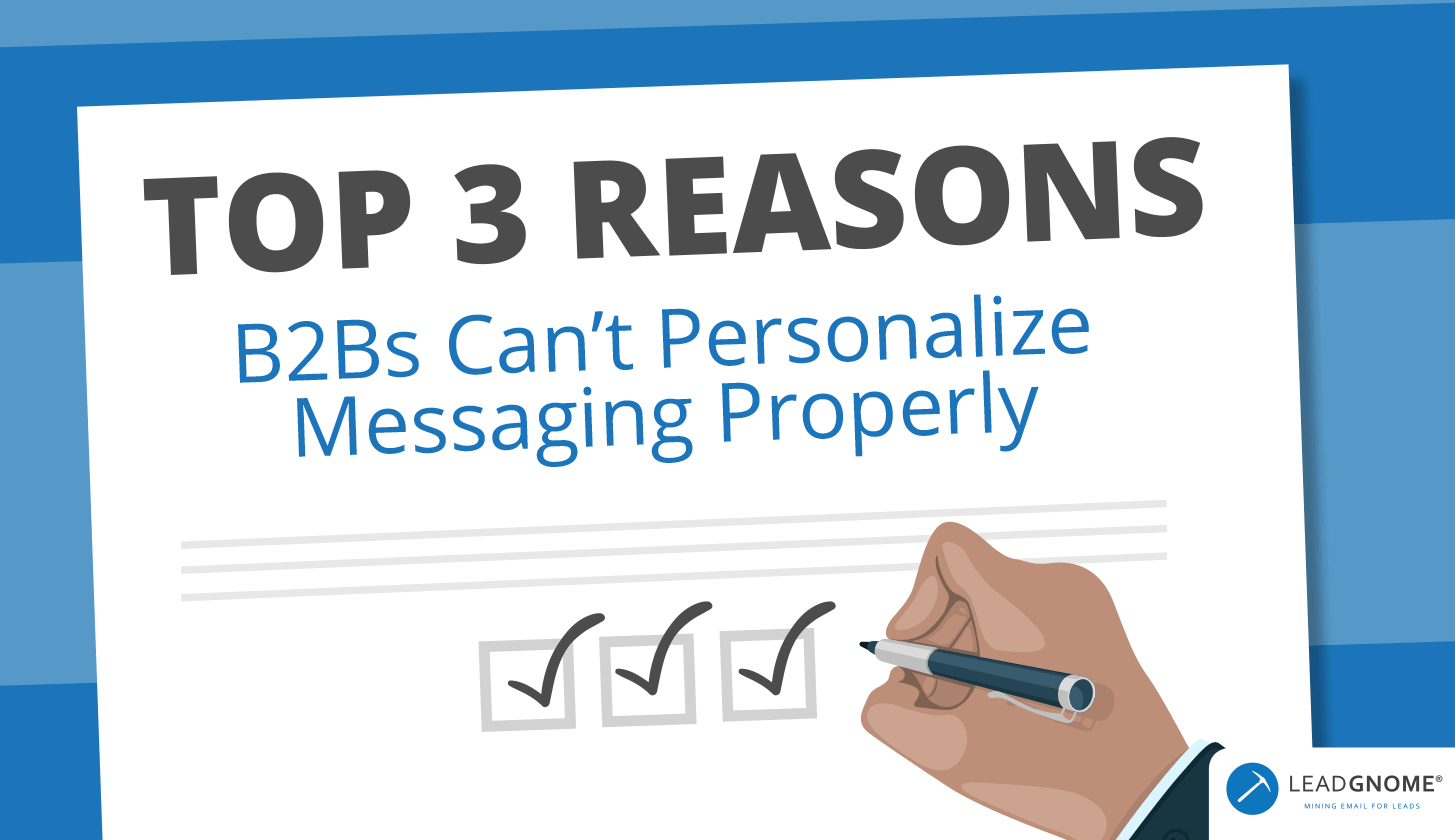 Top 3 Reasons B2Bs Can't Personalize Messaging Properly