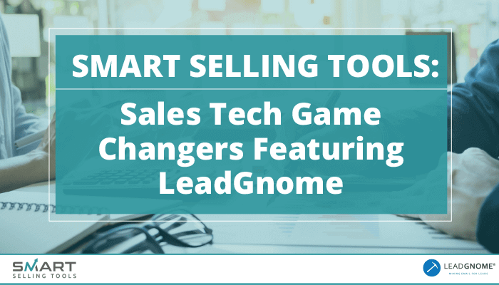 Smart Selling Tools: Sales Tech Game Changers Featuring LeadGnome