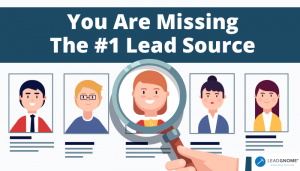 You Are Missing The Number One Lead Source
