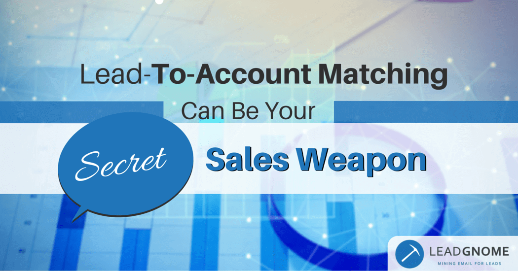 3 Ways Lead To Account Matching Can Be Your Secret Sales Weapon