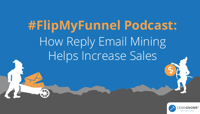 #FlipMyFunnel Podcast: How Reply Email Mining Helps Increase Sales