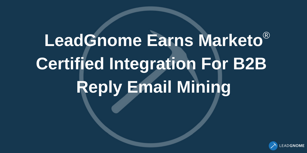 LeadGnome Earns MarketoⓇ Certified Integration For B2B Reply Email Mining