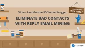 LeadGnome 90-Second Nugget E2-Eliminate Bad Contacts