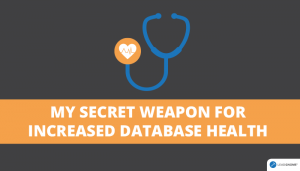 My Secret Weapon For Increased Database Health