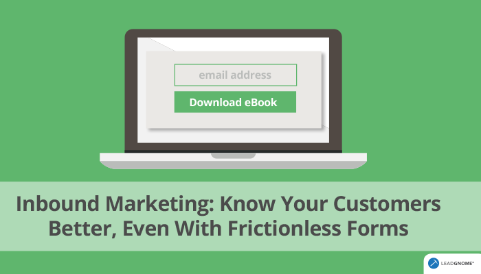 Inbound Marketing: Know Your Customer Better, Even With Frictionless Forms