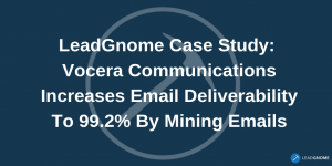 LeadGnome Case Study: Vocera Communications Increases Email Deliverability To 99.2% By Mining Emails