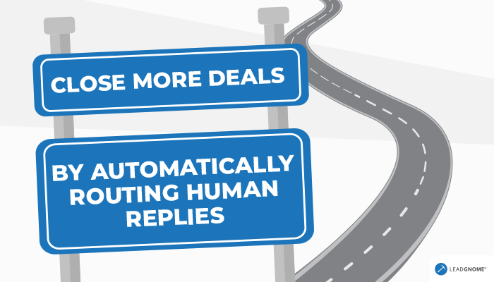 Close More Deals By Automatically Routing Human Replies